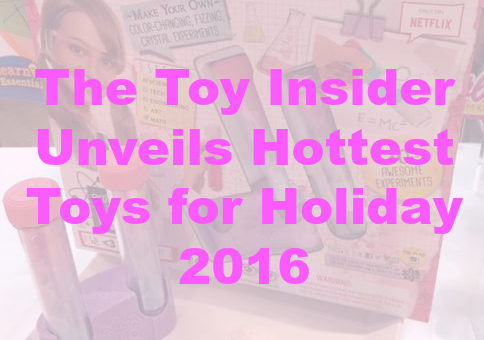 The Toy Insider Unveils Hottest Toys for Holiday 2016